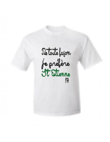 T-shirt humour pour adulte De toute façon je préfère St Etienne !